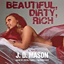 Beautiful, Dirty, Rich (       UNABRIDGED) by J. D. Mason Narrated by Nicole Small