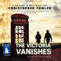The Victoria Vanishes (       UNABRIDGED) by Christopher Fowler Narrated by Tim Goodman