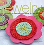 Fabric Jewelry: 25 Designs to Make Using Silk, Ribbon, Buttons, and Beads