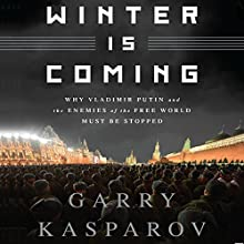 Winter Is Coming: Why Vladimir Putin and the Enemies of the Free World Must Be Stopped (       UNABRIDGED) by Garry Kasparov Narrated by George Backman