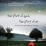 The Story of God, the Story of Us: Getting Lost and Found in the Bible | Sean Gladding