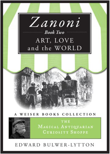 Zanoni Book Two: Art, Love, and the World: Magical Antiquarian Curiosity Shoppe, A Weiser Books Collection (The Magical Antiquarian Curiosity Shoppe)