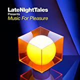 Groove Armada Late Night Tales presents Music For Pleasure [selected and mixed by Groove Armadas Tom Findlay]