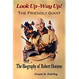 Look Up - Way Up! the Friendly Giant - The Biography of Robert Hommeby Grant D. Fairley