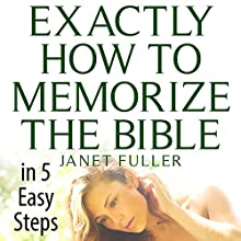 Exactly How to Memorize the Bible in 5 Easy Steps Audiobook by Janet Fuller Narrated by Ryan Donald