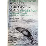 A Field Guide to the Whales, Porpoises and Seals of the Gulf of Maine and Eastern Canada: Cape Cod to Newfoundland...