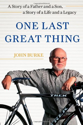 One Last Great Thing: A Story of a Father and a Son, a Story of a Life and a Legacy (Free Books Wis compare prices)