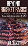 img - for Beyond Brisket Basics: A How-To Guide On Smoking Texas Style Competition Brisket book / textbook / text book