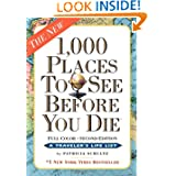1,000 Places to See Before You Die, the second edition: Completely Revised and Updated with Over 200 New Entries...