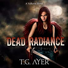 Dead Radiance: Valkyrie, Book 1 (       UNABRIDGED) by T.G. Ayer Narrated by Hollie Jackson
