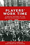 img - for Players' Work Time: A History of the British Musicians' Union, 1893-2013 book / textbook / text book