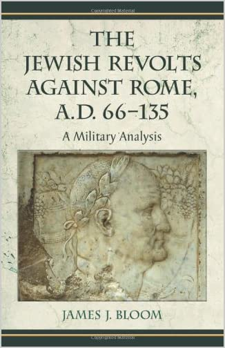 The Jewish revolts against Rome, a.d. 66-135 : a military analysis