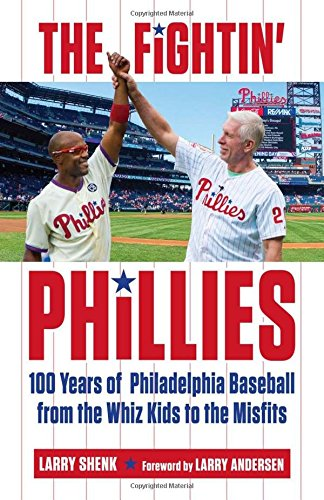 The Fightin' Phillies: 100 Years of Philadelphia Baseball from the Whiz Kids to the Misfits
