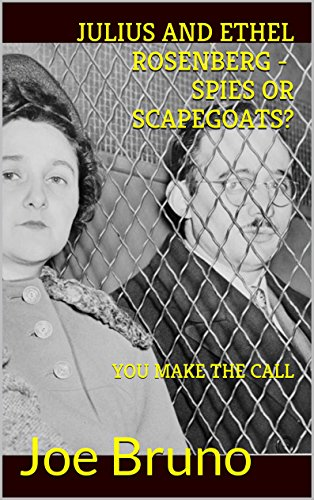 JULIUS AND ETHEL ROSENBERG - SPIES OR SCAPEGOATS?: YOU MAKE THE CALL