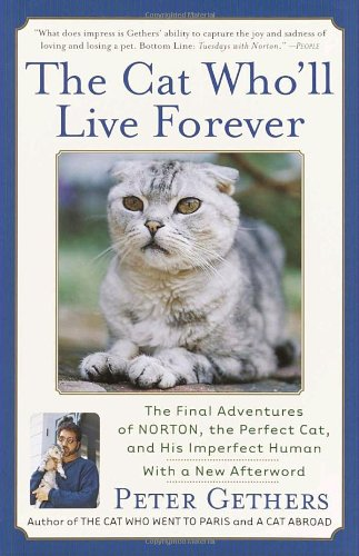 The Cat Who'll Live Forever: The Final Adventures of Norton, the Perfect Cat, and His Imperfect Human: Peter Gethers: 9780767909037: Amazon.com: Books