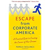 Escape from Corporate America: A Practical Guide to Creating the Career of Your Dreams ~ Pamela Skillings