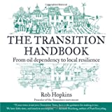 The Transition Handbook: From Oil Dependency to Local Resilience (Transition Guides)by Rob Hopkins