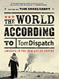 img - for The World According to Tomdispatch: America In The New Age of Empire book / textbook / text book
