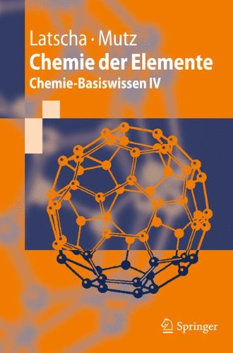 Chemie der Elemente: Chemie-Basiswissen IV (Springer-Lehrbuch)