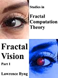 Fractal Vision. Part 1.: Studies in Fractal Computation Theory