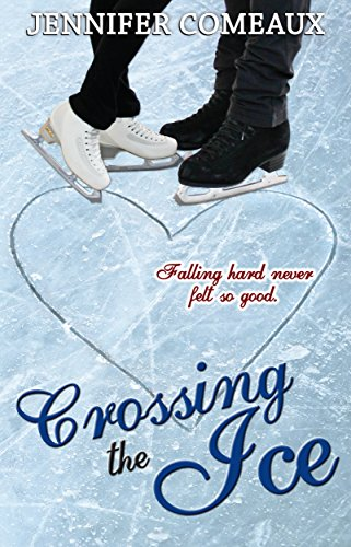 Jennifer Comeaux - Crossing the Ice (Ice Series Book 1)