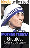 Mother Teresa: Mother Teresa Greatest Quotes and Life Lessons (Inspirational Quotes Book 2)