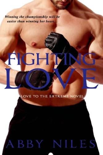Fighting Love (Love to the Extreme) by Abby Niles