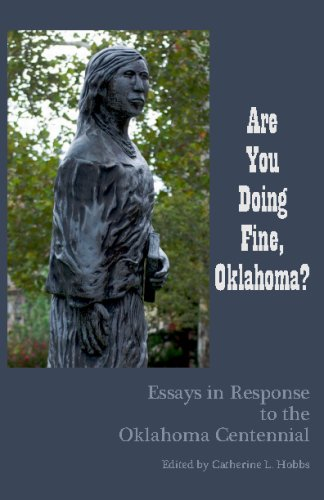 Are You Doing Fine, Oklahoma?: Essays In Response To The Oklahoma Centennial