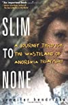 Slim to None : A Journey Through the Wasteland of Anorexia Treatment