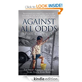 Against All Odds: The Most Amazing True Life Story You'll Ever Read