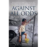 Against All Odds: The Most Amazing True Life Story You'll Ever Readby Paul Connolly
