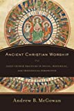 img - for Ancient Christian Worship: Early Church Practices in Social, Historical, and Theological Perspective book / textbook / text book