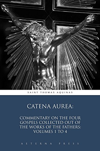 catena-aurea-commentary-on-the-four-gospels-collected-out-of-the-works-of-the-fathers-volumes-1-to-4
