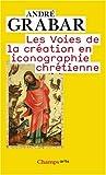 echange, troc André Grabar - Les Voies de la création en iconographie chrétienne : Antiquité et Moyen Age