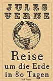 Reise um die Erde in 80 Tagen: Vollständige Überarbeitung der Erstübersetzung, kommentiert und illustriert (Jules Verne bei Null Papier 1)