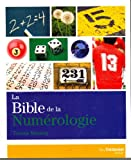La bible de la numérologie : Tout sur le pouvoir des nombres !