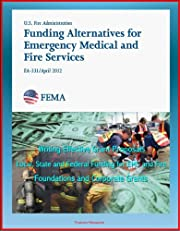 2012 Funding Alternatives for Emergency Medical and Fire Services - Writing Effective Grant Proposals, Local, State and Federal Funding for EMS and Fire, Foundations and Corporate Grants