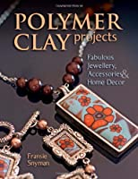 Polymer Clay Projects: Create Fun & Functional Objects from Clay