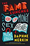 img - for The Fame Lunches: On Wounded Icons, Money, Sex, the Bront s, and the Importance of Handbags book / textbook / text book