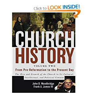 Church History, Volume Two: From Pre-Reformation to the Present Day: The Rise and Growth of the Church in Its... by John D. Woodbridge and Frank A. James III