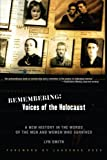 Remembering: Voices of the Holocaust: A New History in the Words of the Men and Women Who Survived