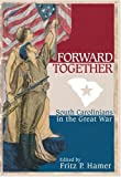 Forward Together: South Carolinians in the Great War (159629244X) by Fritz P. Hamer