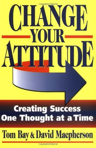 Change Your Attitude, by Tom Bay