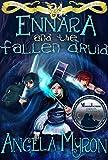 Ennara and the Fallen Druid (Ennara #1) by Angela Myron