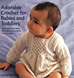 Adorable Crochet for Babies and Toddlers: 22 Projects to Make for Babies from Birth to Two Years (1843402696) by Stanfield, Lesley