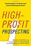 img - for High-Profit Prospecting: Powerful Strategies to Find the Best Leads and Drive Breakthrough Sales Results book / textbook / text book