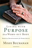 img - for Living with Purpose in a Worn-Out Body: Spiritual Encouragement for Older Adults book / textbook / text book
