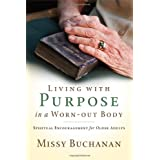 Living with Purpose in a Worn-Out Body: Spiritual Encouragement for Older Adults ~ Missy Buchanan