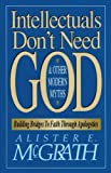 Intellectuals Don't Need God and Other Modern Myths (0310590914) by McGrath, Alister E.