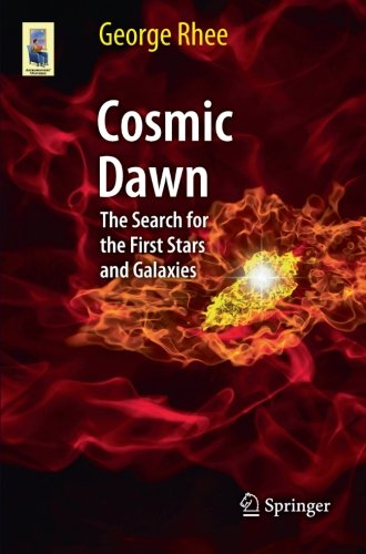 Cosmic Dawn: The Search For The First Stars And Galaxies (Astronomers' Universe)